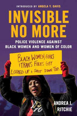 Cover image for Invisible no more : police violence against black women and women of color