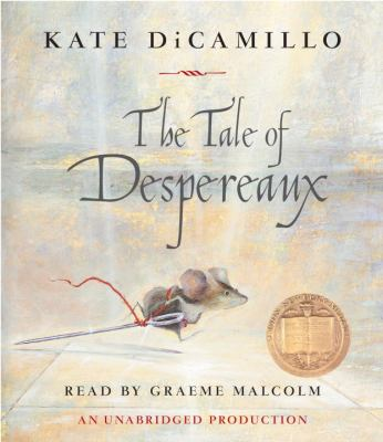 Cover image for The tale of Despereaux [being the story of a mouse, a princess, some soup, and a spool of thread]
