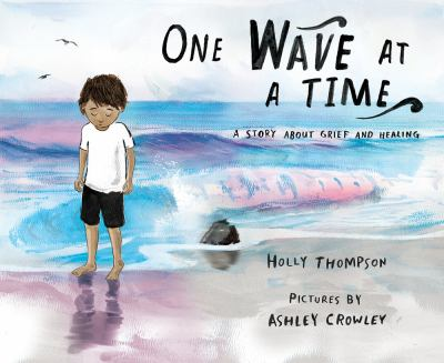 Cover image for One wave at a time : a story about grief and healing