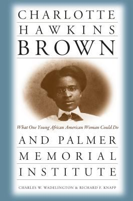 Cover image for Charlotte Hawkins Brown & Palmer Memorial Institute : what one young African American woman could do