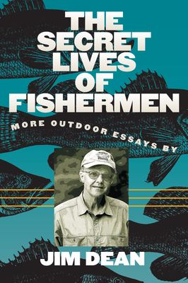 Cover image for The secret lives of fishermen : more outdoor essays