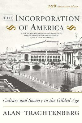 Cover image for The incorporation of America : culture and society in the gilded age