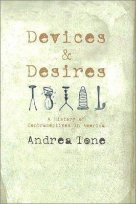 Cover image for Devices and desires : a history of contraceptives in America
