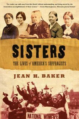 Cover image for Sisters : the lives of America's suffragists