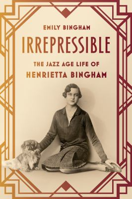 Cover image for Irrepressible : the Jazz Age life of Henrietta Bingham