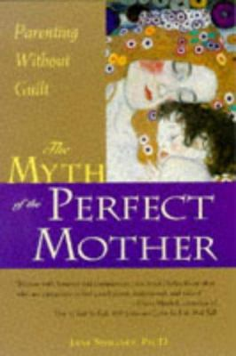 Cover image for The myth of the perfect mother : parenting without guilt