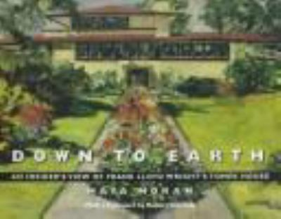Cover image for Down to earth : an insider's view of Frank Lloyd Wright's Tomek House