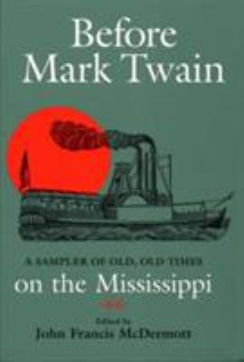 Cover image for Before Mark Twain : a sampler of old, old times on the Mississippi