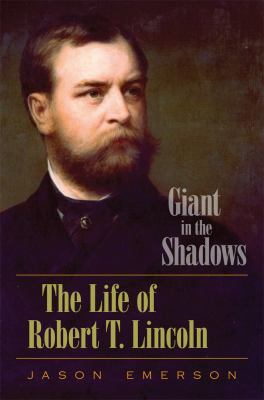 Cover image for Giant in the shadows : the life of Robert T. Lincoln