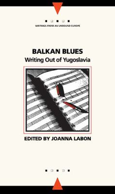 Cover image for Balkan Blues : writing out of Yugoslavia