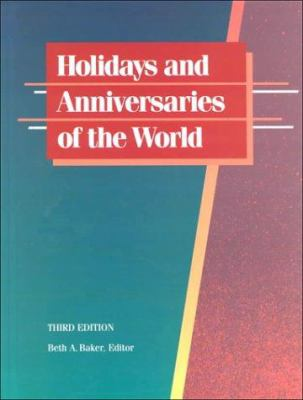 Cover image for Holidays and anniversaries of the world : a comprehensive catalog containing detailed information on every month and day of the year, with coverage of more than 26,000 holidays, anniversaries, fasts and feasts, holy days of the Saints, the Blesseds, and other days of religious significance, birthdays of the famous, important dates in history, and special events and their sponsors