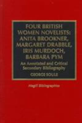 Cover image for Four British women novelists : Anita Brookner, Margaret Drabble, Iris Murdoch, Barbara Pym : an annotated and critical secondary bibliography