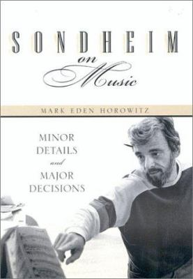 Cover image for Sondheim on music : minor details and major decisions