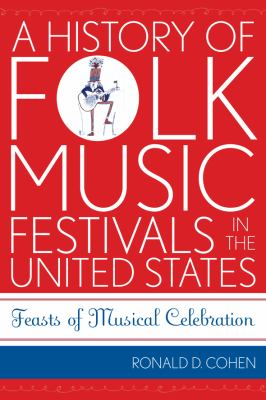 Cover image for A history of folk music festivals in the United Sates : feasts of musical celebration
