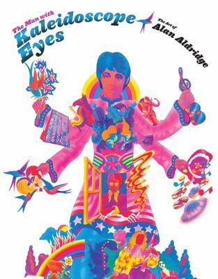 Cover image for The man with kaleidoscope eyes : [art of Alan Aldridge]