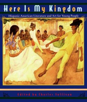 Cover image for Here is my kingdom : Hispanic-American literature and art for young people