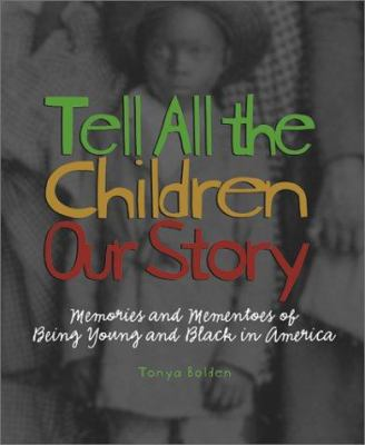 Cover image for Tell all the children our story : memories and mementos of being young and Black in America