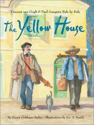 Cover image for The yellow house : Vincent van Gogh and Paul Gauguin side by side