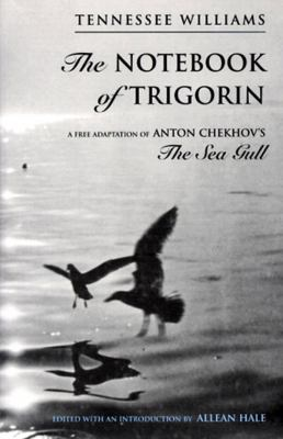 Cover image for The notebook of Trigorin : a free adaptation of Anton Chekhov's The sea gull