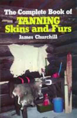 Cover image for The complete book of tanning skins and furs