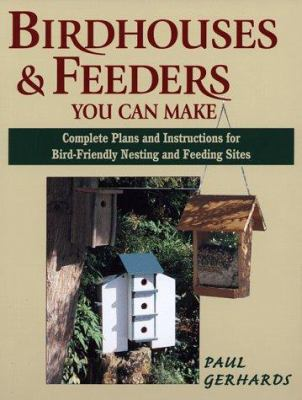 Cover image for Birdhouses & feeders you can make : complete plans and instructions for bird-friendly nesting and feeding sites