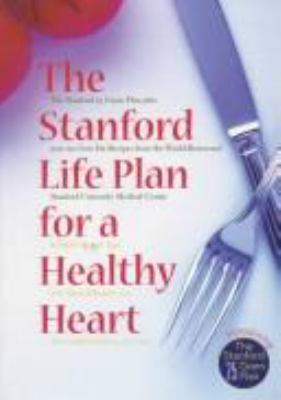 Cover image for The Stanford life plan for a healthy heart : the Stanford 25 gram plan plus over 200 low-fat recipes from the world-renowned Stanford University Medical Center
