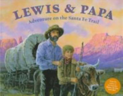 Cover image for Lewis & papa : adventure on the Santa Fe Trail