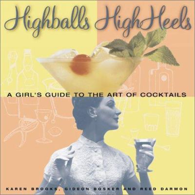 Cover image for High balls and high heels : a girls guide to the art of cocktails