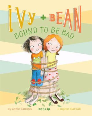 Cover image for Ivy + Bean bound to be bad