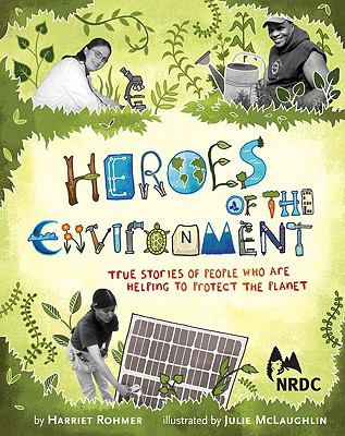 Cover image for Heroes of the environment : true stories of people who are helping to protect our planet
