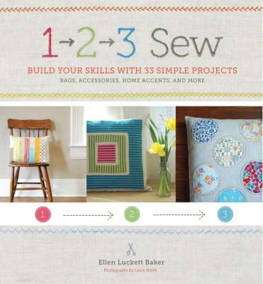 Cover image for 1, 2, 3, sew : build your skills with 33 simple sewing projects