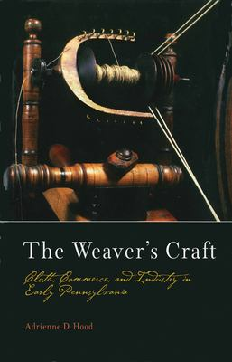 Cover image for The weaver's craft : cloth, commerce, and industry in early Pennsylvania