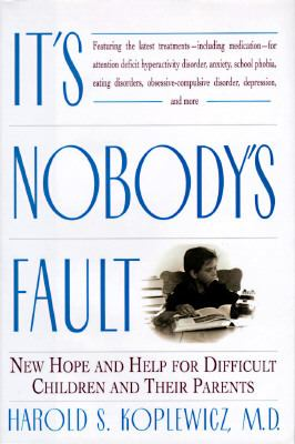 Cover image for It's nobody's fault : new hope and help for difficult children and their parents