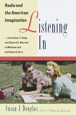 Cover image for Listening in : radio and the American imagination, from Amos 'n' Andy and Edward R. Murrow to Wolfman Jack and Howard Stern