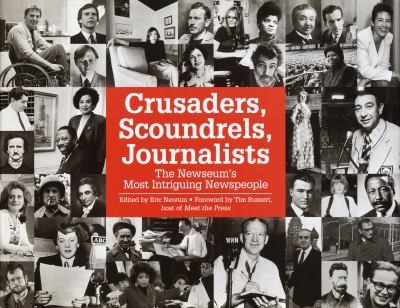 Cover image for Crusaders, scoundrels, journalists : the newseum's most intriguing newspeople