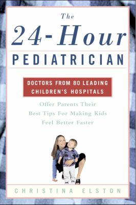 Cover image for The 24-hour pediatrician : doctors from 80 leading children's hospitals offer parents their best tips for making kids feel better