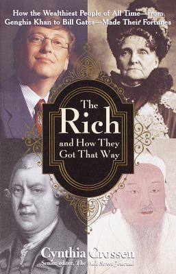 Cover image for The rich and how they got that way : how the wealthiest people of all time--from Genghis Khan to Bill Gates--made their fortunes
