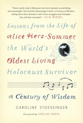 Cover image for A century of wisdom : lessons from the life of Alice Herz-Sommer, the world's oldest living Holocaust survivor