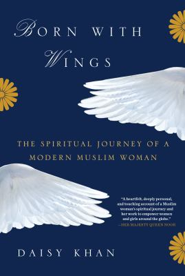 Cover image for Born with wings : the spiritual journey of a modern Muslim woman