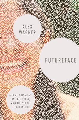 Cover image for Futureface : a family mystery, an epic quest, and the secret to belonging