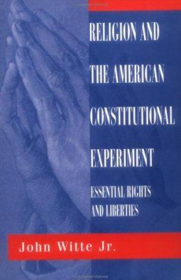 Cover image for Religion and the American constitutional experiment : essential rights and liberties