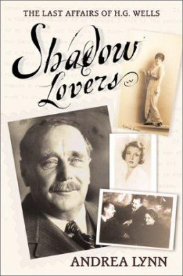 Cover image for Shadow lovers : the last affairs of H.G. Wells