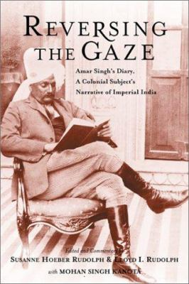 Cover image for Reversing the gaze : Amar Singh's diary, a colonial subject's narrative of Imperial India