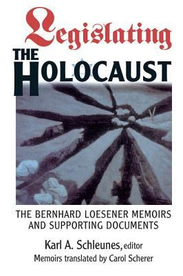 Cover image for Legislating the Holocaust : the Bernhard Loesener memoirs and supporting documents