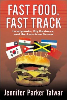 Cover image for Fast food, fast track : immigrants, big business, and the American dream