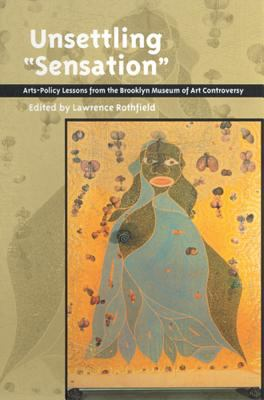"""Cover image for Unsettling """"Sensation"""" : arts-policy lessons from the Brooklyn Museum of Art controversy"""