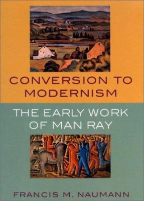 Cover image for Conversion to Modernism : the early work of Man Ray