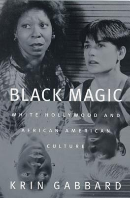 Cover image for Black magic : White Hollywood and African American culture