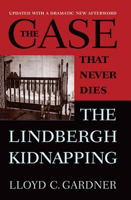Cover image for The case that never dies : the Lindbergh kidnapping