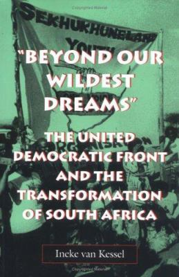 Cover image for Beyond our wildest dreams : the United Democratic Front and the transformation of South Africa